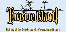 TREASURE ISLAND - Middle School Production